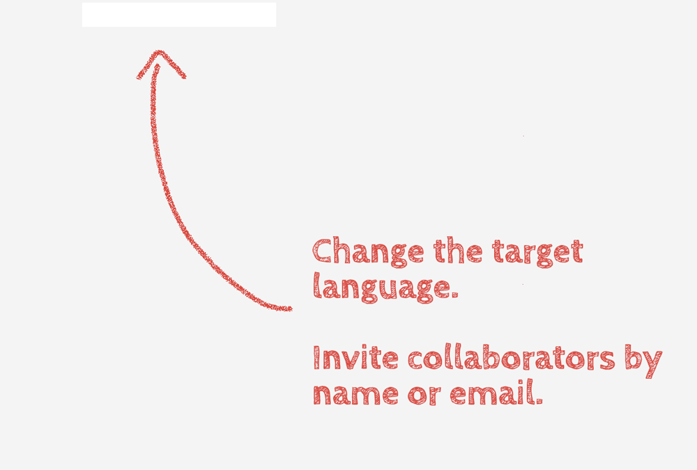 Change the target language. Invite collaborators by name or email.